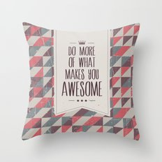 do more of what makes you awesome Throw Pillow
