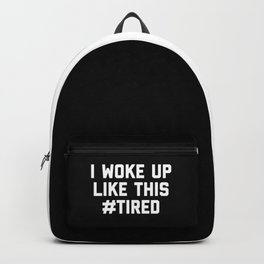 Woke Up Tired Funny Quote Backpack