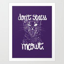 Don't stress meowt 1 Art Print