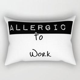 Allergic to work Rectangular Pillow