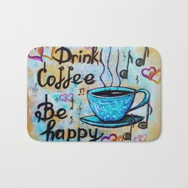Drink Cofee. Be Happy! Bath Mat