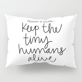 Keep The Tiny Humans Alive Pillow Sham