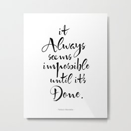 It Always Seems Impossible Until It's Done. Nelson Mandela Quote Metal Print