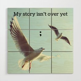 My Story Isn't Over Yet ; Wood Wall Art
