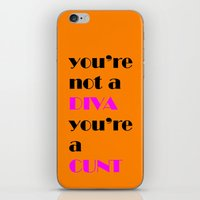 cunt iPhone & iPod Skins featuring YOU'RE NOT A DIVA, YOU'RE A CUNT by SLANTEDmind.com