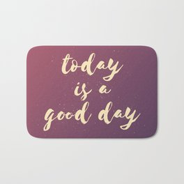 Today is a Good Day III Bath Mat