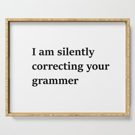 I Am Silently Correcting Your Grammar Serving Tray