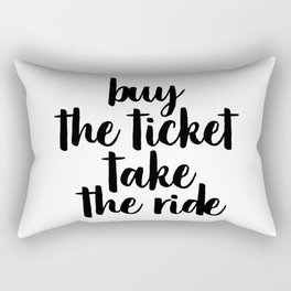 Buy The Ticket Take The Ride, Motivational Art, Inspirational Art, Typography Art Rectangular Pillow