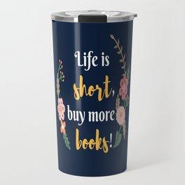 Life is short, buy more books. Travel Mug