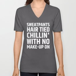 SWEATPANTS HAIR TIED CHILLIN' WITH NO MAKE-UP ON (Black & White) Unisex V-Neck