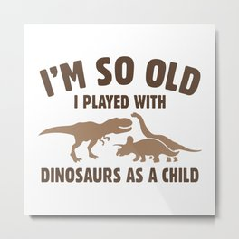 Played With Dinosaurs Metal Print
