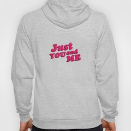 Just You and Me Typographic Statement Design Hoody