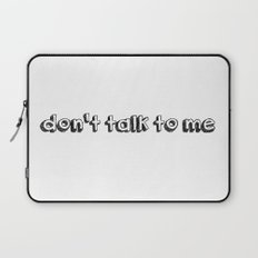 don't talk to me Laptop Sleeve