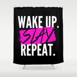Wake Up, Slay, Repeat Shower Curtain