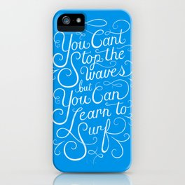 You Can't Stop the Waves, but You Can Learn to Surf iPhone Case