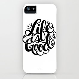 Life is Good II iPhone Case