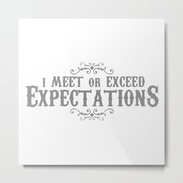 I MEET OR EXCEED EXPECTATIONS Metal Print