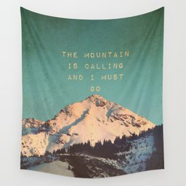THE MOUNTAIN IS CALLING AND I MUST GO Wall Tapestry