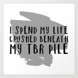 I Spend My Life Crushed Beneath My TBR! Art Print