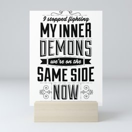 I stopped fighting my inner demons. We're on the same side now. Mini Art Print