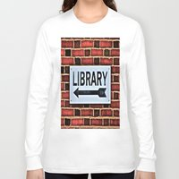 library Long Sleeve T-shirts featuring Library by Biff Rendar