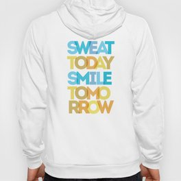 Sweat Today, Smile Tomorrow Hoody