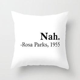 Nah, Rosa parks. Equality, black history month, black lives matter Throw Pillow
