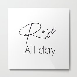 Rose All Day Metal Print