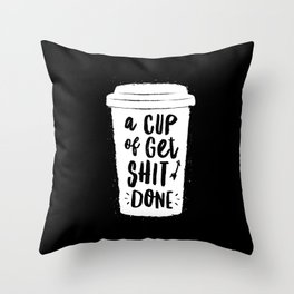 A Cup of Get Shit Done black and white monochrome typography poster design home wall bedroom decor Throw Pillow