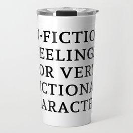 Non-Fictional Feels for Fictional Characters Travel Mug