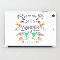 not all who wander iPad Cases featuring Not all those who wander... by JuanaViEs