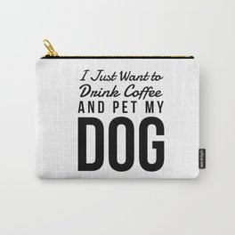 I Just Want to Drink Coffee and Pet My Dog in Black Vertical Carry-All Pouch