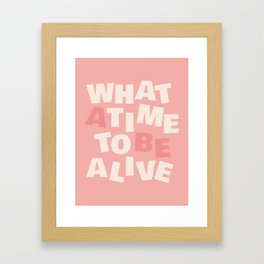What a Time To Be Alive Framed Art Print