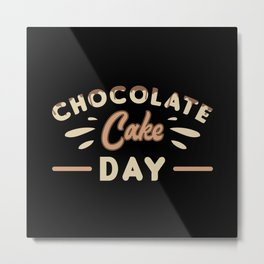 Chocolate Cake Day Sweet Cocoa Candy Gift Idea Metal Print