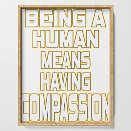 Inspirational Compassion Tshirt Designs BEING A HUMAN Serving Tray