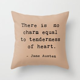 THERE IS NO CHARM EQUAL TO TENDERNESS OF HEART. Throw Pillow