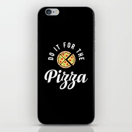 Do It For The Pizza iPhone Skin