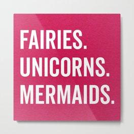 Fairies Unicorns Mermaids Quote Metal Print