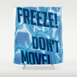 Freeze! Don't Move! Shower Curtain