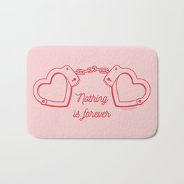 Nothing is forever Bath Mat