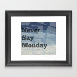 Never Say Monday Framed Art Print