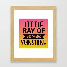 Little Ray Of Sarcastic Sunshine Framed Art Print