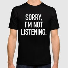 Sorry, I'm not listening LARGE Black Mens Fitted Tee