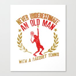Never Underestimate An Old Man With A Racquet Tennis Canvas Print