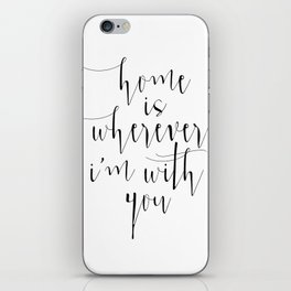 Love Quote, Home Is Wherever I Am With You, Love Print, Love Gift, Home Is Where, Typography Print, iPhone Skin
