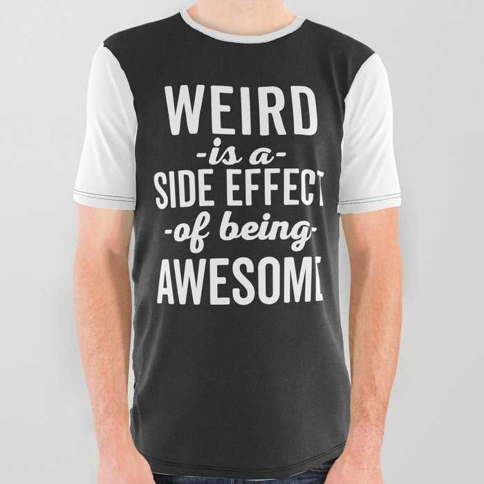 d22725f5e Weird Is Being Awesome Funny Quote All Over Graphic Tee by envyart ...