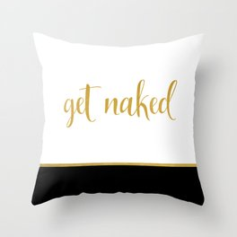 Get Naked Quote, Black, Gold, White Throw Pillow