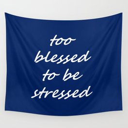 too blessed to be stressed - blue Wall Tapestry