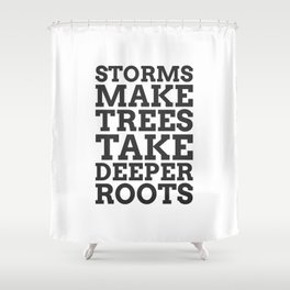 Storms Make Trees Take Deeper Roots - COLOR1 Shower Curtain