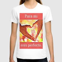 Para mi eres perfecto T-shirt
